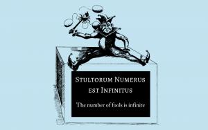 Stultorum Numerus est Infinitus